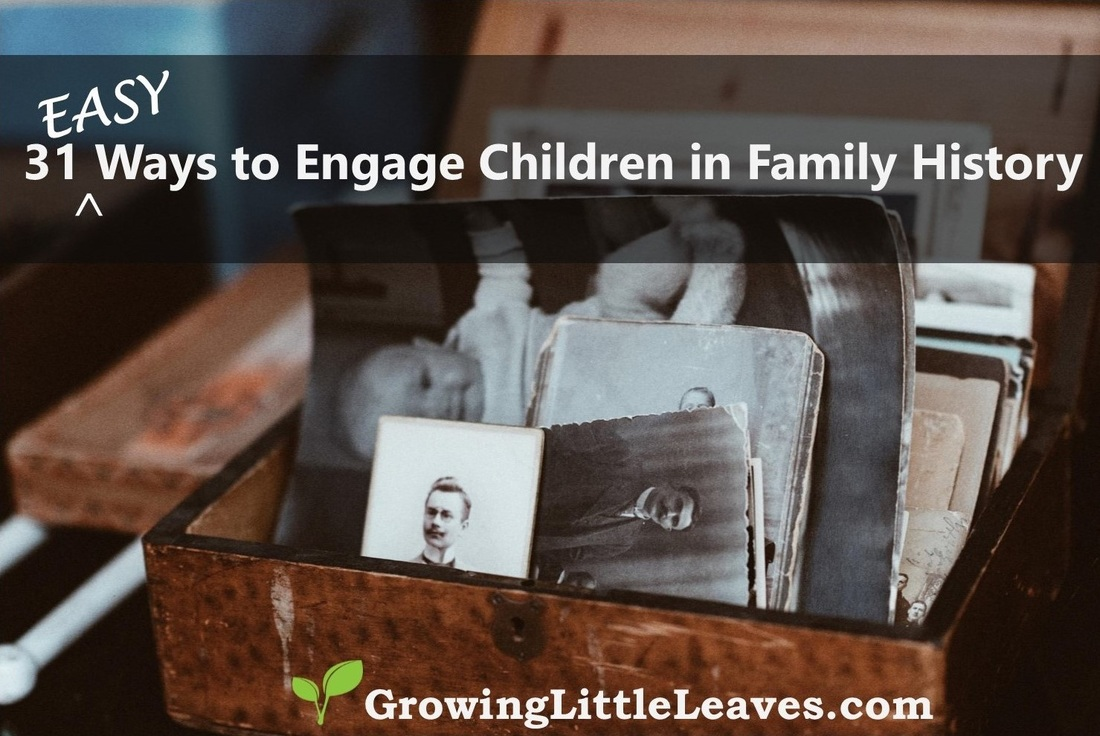 31 EASY Ways to Engage Children in Family History from GrowingLittleLeaves.com