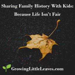 Sharing Family History With Kids: Because Life Isn't Fair // GrowingLittleLeaves.com