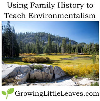 Using Family History to Teach Environmentalism // GrowingLittleLeaves.com