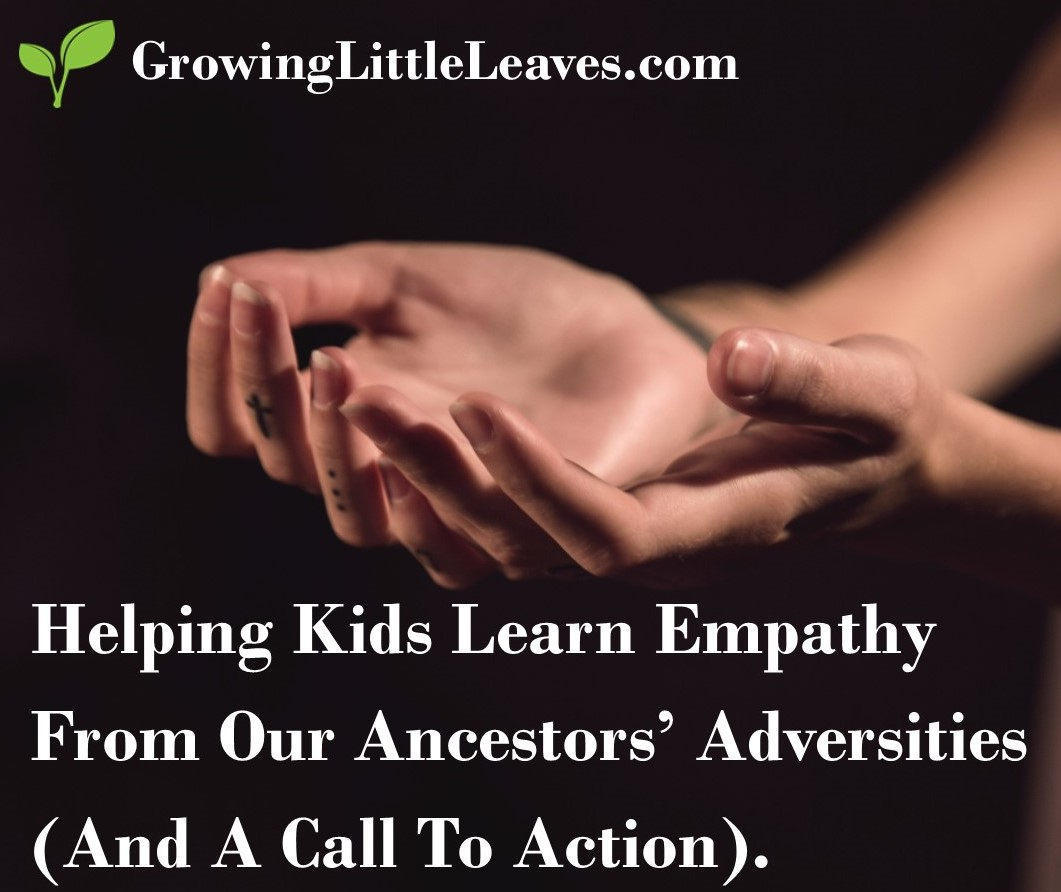 Helping Kids Learn Empathy From Our Ancestors' Adversities (And A Call To Action) with FREE Worksheets from GrowingLittleLeaves.com