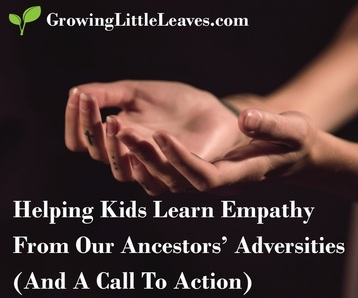 Helping Kids Learn Empathy From Our Ancestors' Adversities (And A Call To Action) with FREE Worksheet Download from GrowingLittleLeaves.com