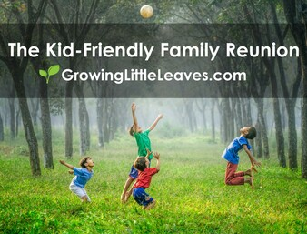 The Kid-Friendly Family Reunion // GrowingLittleLeaves.com